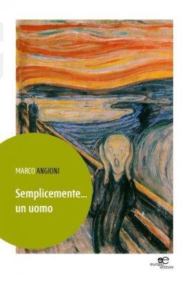 Semplicemente... un uomo - Marco Angioni - Europa Edizioni